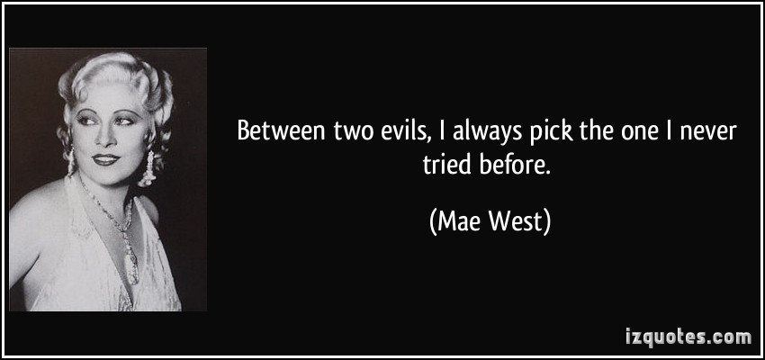 quote-between-two-evils-i-always-pick-the-one-i-never-tried-before-mae-west-196189
